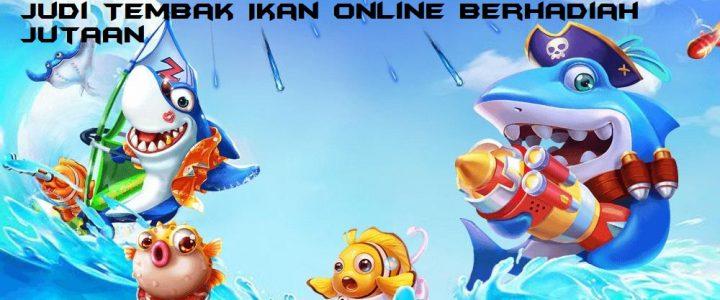 Judi Tembak Ikan Online Berhadiah Jutaan