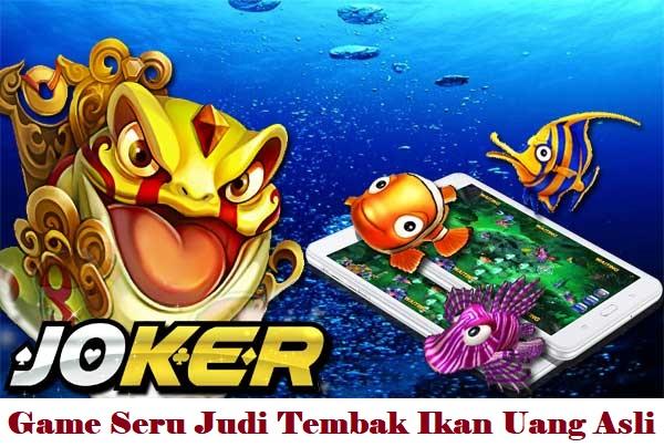 Game Seru Judi Tembak Ikan Uang Asli