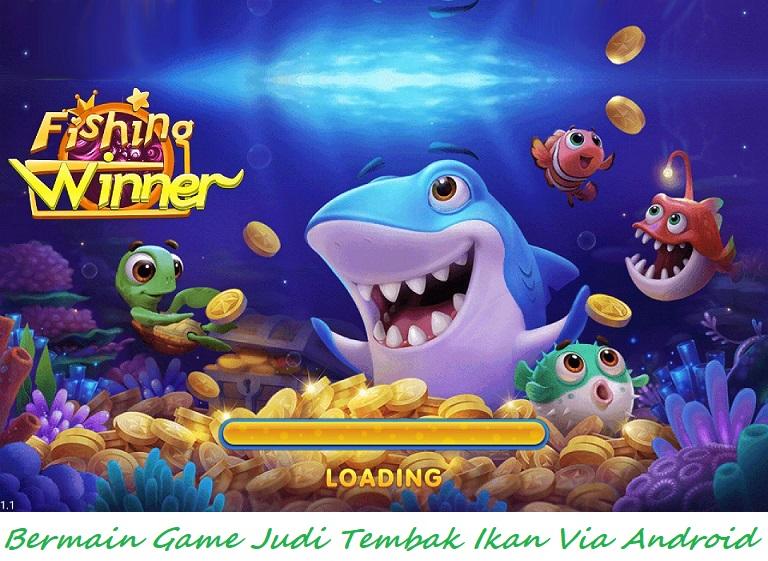 Bermain Game Judi Tembak Ikan Via Android